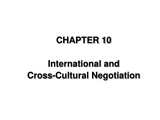 CHAPTER 10 International and  Cross-Cultural Negotiation