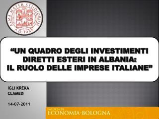 """""""Un quadro degli  investimenti diretti  esteri in Albania:  il  ruolo delle imprese italiane"""""""