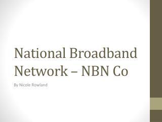 National Broadband Network – NBN Co