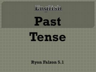 Past  Tense Ryon Falzon 5.1