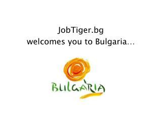 JobTiger.bg  welcomes you to Bulgaria�