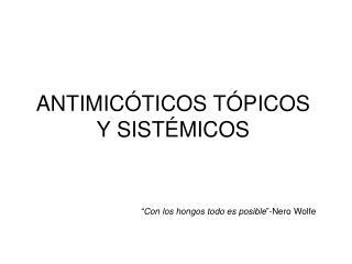 ANTIMIC�TICOS T�PICOS Y SIST�MICOS