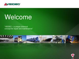 "Welcome ""VEIDEC –  a unique chemical  concept for repair and maintenance"""