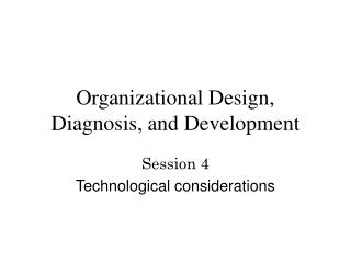Organizational Design, Diagnosis, and Development