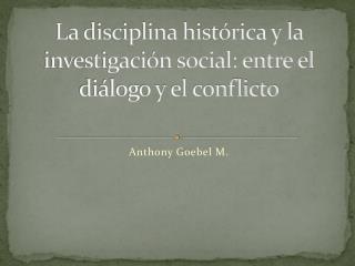 La disciplina histórica y la investigación social: entre el diálogo y el conflicto