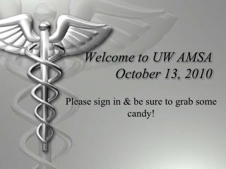 Welcome to UW AMSA October 13, 2010