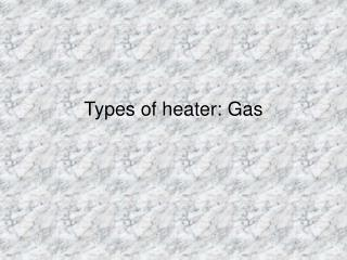 Types of heater: Gas