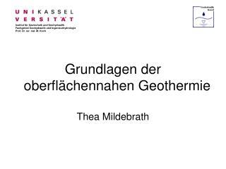 Grundlagen der oberflächennahen Geothermie Thea Mildebrath