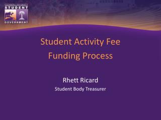 Student Activity Fee Funding Process Rhett Ricard Student Body  Treasurer