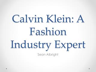 Calvin Klein: A Fashion Industry Expert