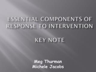 Essential Components of  Response to  Intervention Key Note
