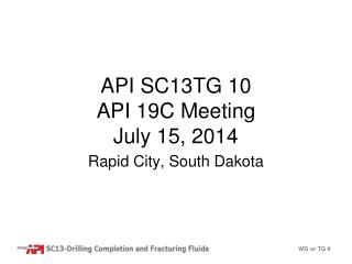 API SC13TG 10  API 19C Meeting July 15, 2014