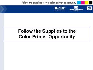 Follow the Supplies to the  Color Printer Opportunity