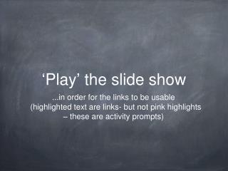 � Play �  the slide show