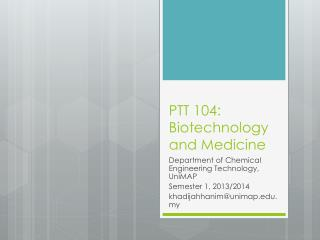 PTT 104: Biotechnology and Medicine