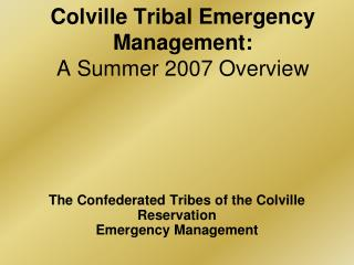 Colville Tribal Emergency Management: A Summer 2007 Overview