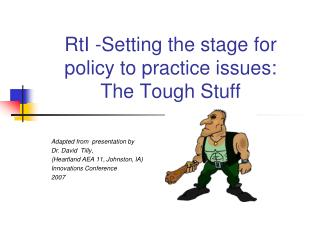 RtI -Setting the stage for  policy to practice issues:  The Tough Stuff
