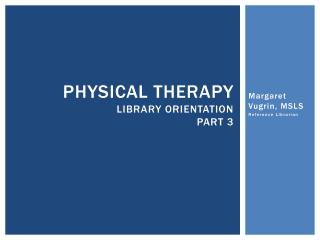 Physical Therapy library orientation part 3