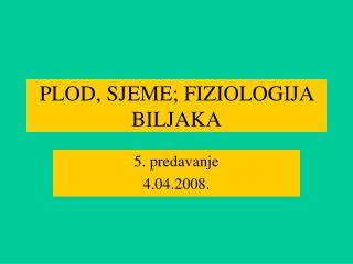 PLOD, SJEME ; FIZIOLOGIJA BILJAKA