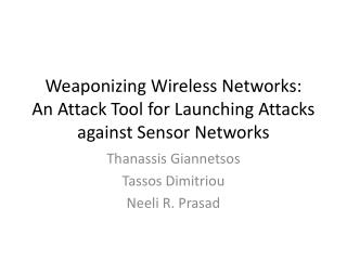 Weaponizing  Wireless Networks: An Attack Tool for Launching Attacks  against Sensor  Networks