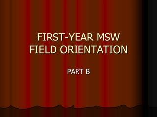 FIRST-YEAR MSW FIELD ORIENTATION