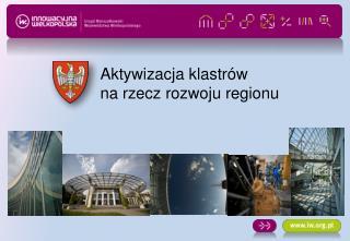 Aktywizacja klastr�w  na  rzecz  rozwoju regionu