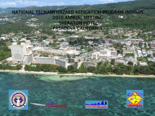NATIONAL TSUNAMI HAZARD MITIGATION PROGRAM NTHMP 2010 ANNUAL MEETING  SHERATON HOTEL PASADENA CALIFORNIA