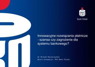 Innowacyjne rozwi?zania p?atnicze - szansa czy zagro?enie dla systemu bankowego?