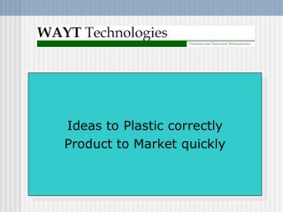 Ideas to Plastic correctly  Product to Market quickly