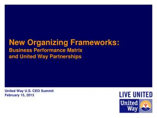 New Organizing Frameworks: Business Performance Matrix  and United Way Partnerships