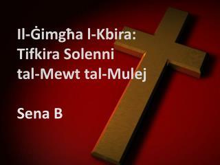 Il-Ġimgħa l-Kbira: Tifkira Solenni  t al-Mewt tal-Mulej Sena B