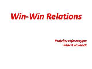 Win-Win Relations Projekty referencyjne Robert Jesionek