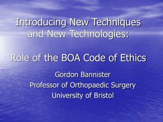 Introducing New Techniques and New Technologies: Role of the BOA Code of Ethics