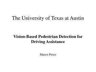 The University of Texas at Austin Vision-Based Pedestrian Detection for Driving Assistance
