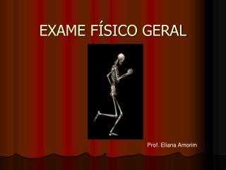 EXAME F�SICO GERAL