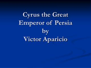Cyrus the Great Emperor of Persia by  Victor Aparicio