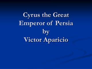 Cyrus the Great Emperor of Persia by  Victor Aparicio
