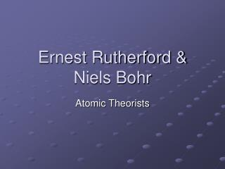 Ernest Rutherford & Niels Bohr