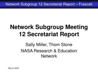 Network Subgroup Meeting 12 Secretariat Report