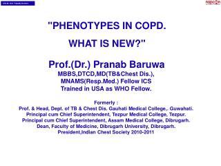 Prof.(Dr.) Pranab Baruwa MBBS,DTCD,MD(TB&Chest Dis.), MNAMS(Resp.Med.) Fellow ICS