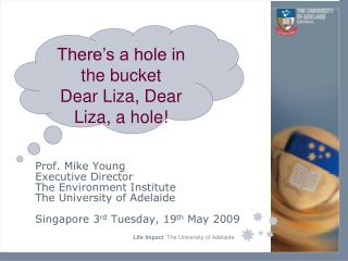 Prof. Mike Young Executive Director The Environment Institute The University of Adelaide