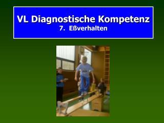VL Diagnostische Kompetenz 7.  Eßverhalten