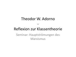 Theodor W. Adorno - Reflexion zur Klassentheorie
