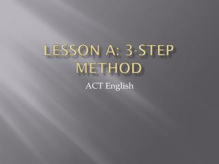 LESSON A: 3-Step Method