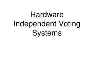 Hardware Independent Voting Systems