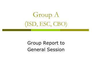 Group A ( ISD, ESC, CBO)