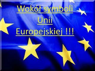 Wokół symboli Unii Europejskiej !!!