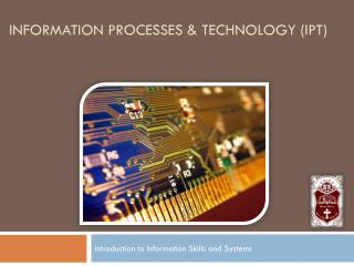 Information Processes & Technology (IPT)