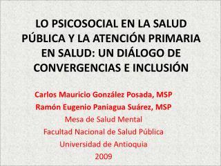 Carlos Mauricio González Posada, MSP Ramón Eugenio Paniagua Suárez, MSP Mesa de Salud Mental