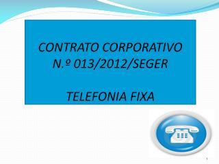 CONTRATO CORPORATIVO  N.º 013/2012/SEGER TELEFONIA FIXA